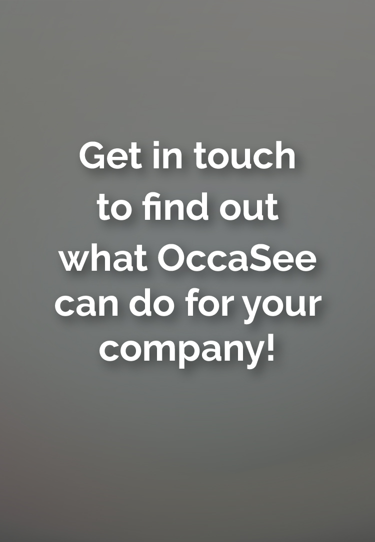 get in touch to find out what OccaSee can do for your company!